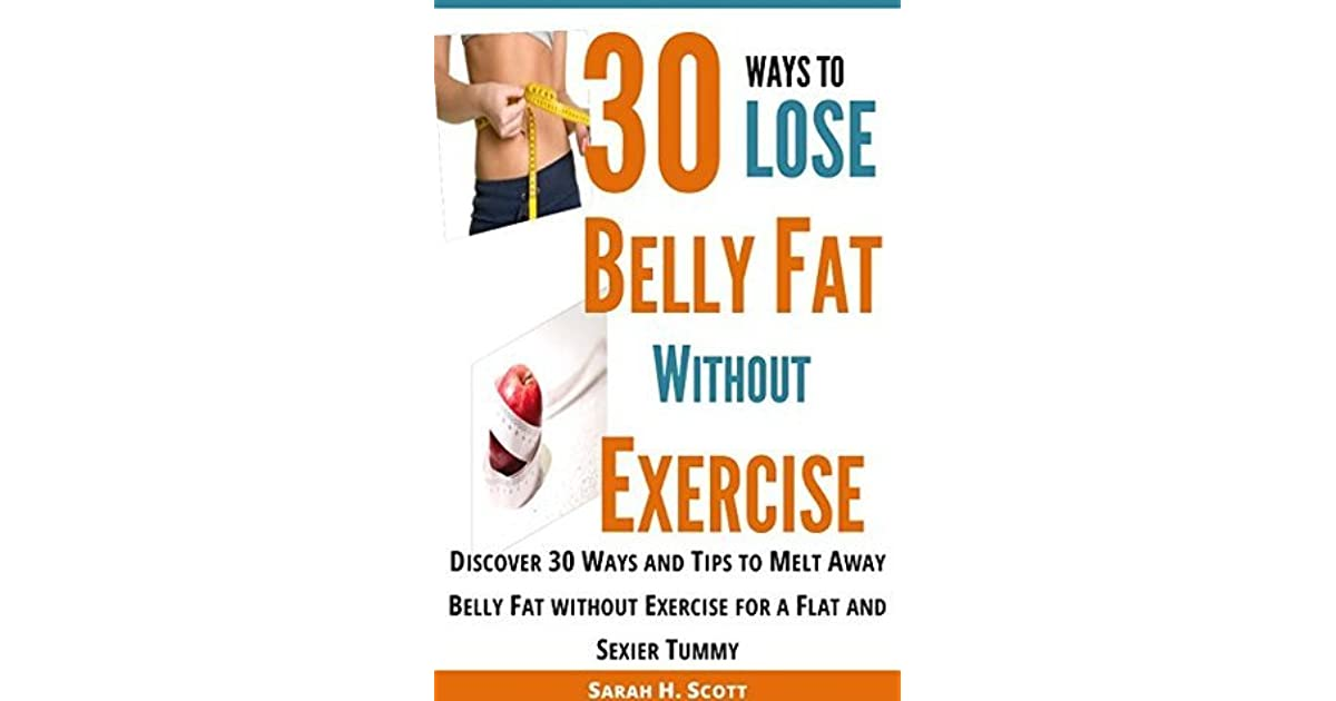 30 Ways To Lose Belly Fat Without Exercise How To Lose Belly Fat