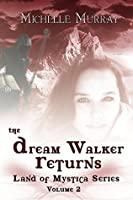 The Dream Walker Returns: Land of Mystica Series Volume Two