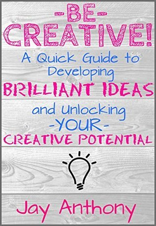 Be-Creative-A-Quick-Guide-to-Developing-Brilliant-Ideas-Unlocking-Your-Creative-Potential