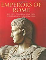 Emperors of Rome: The Story of Imperial Rome from Julius Caesar to the Last Emperor