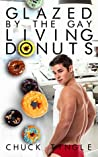 Glazed By The Gay Living Donuts by Chuck Tingle