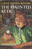 The Haunted Attic (Judy Bolton Mysteries, #2)