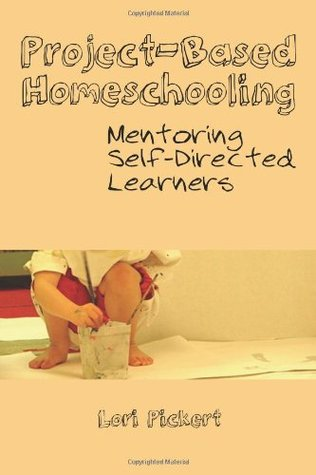 Project-Based Homeschooling by Lori McWilliam Pickert