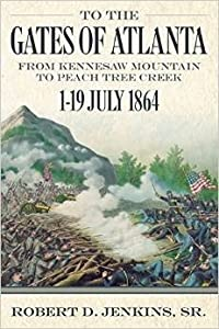 To the Gates of Atlanta: From Kennesaw Mountain to Peach Tree Creek, 1-19 July 1864