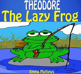 Books For Kids: THEODORE - The Lazy Frog: Bedtime Stories For Kids Ages 4-6 6-9 9-12 (Bedtime Storybook - Kids Adventure Books - Children Books - Free Stories - Kids Mystery - Kids Fantasy Books)
