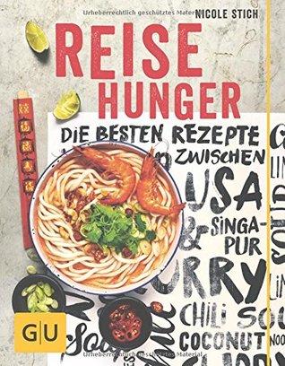 Reisehunger: Die besten Rezepte zwischen USA und Singapur