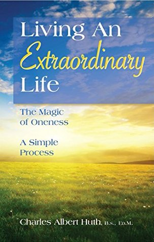 Living An Extraordinary Life - The Magic Of Oneness: A Simple Process