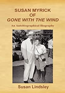 Susan Myrick of Gone with the Wind: An Autobiographical Biography