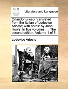 Orlando Furioso: Translated from the Italian of Lodovico Ariosto; With Notes: By John Hoole. in Five Volumes. ... the Second Edition. Volume 1 of 5