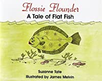 Flossie Flounder, A Tale of Flat Fish (Suzanne Tate's Nature Series)