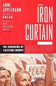 Iron Curtain: The Crushing of Eastern Europe 1944-1956