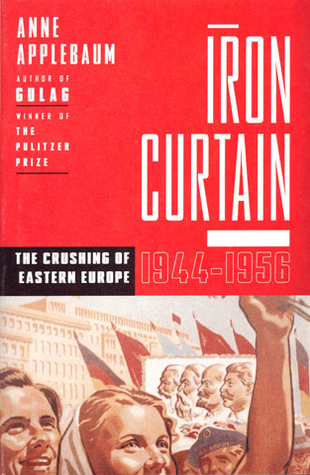 Iron Curtain: The Crushing of Eastern Europe 1944-1956