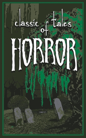 Classic Horror Tales and Other Disturbing Stories by Ernest