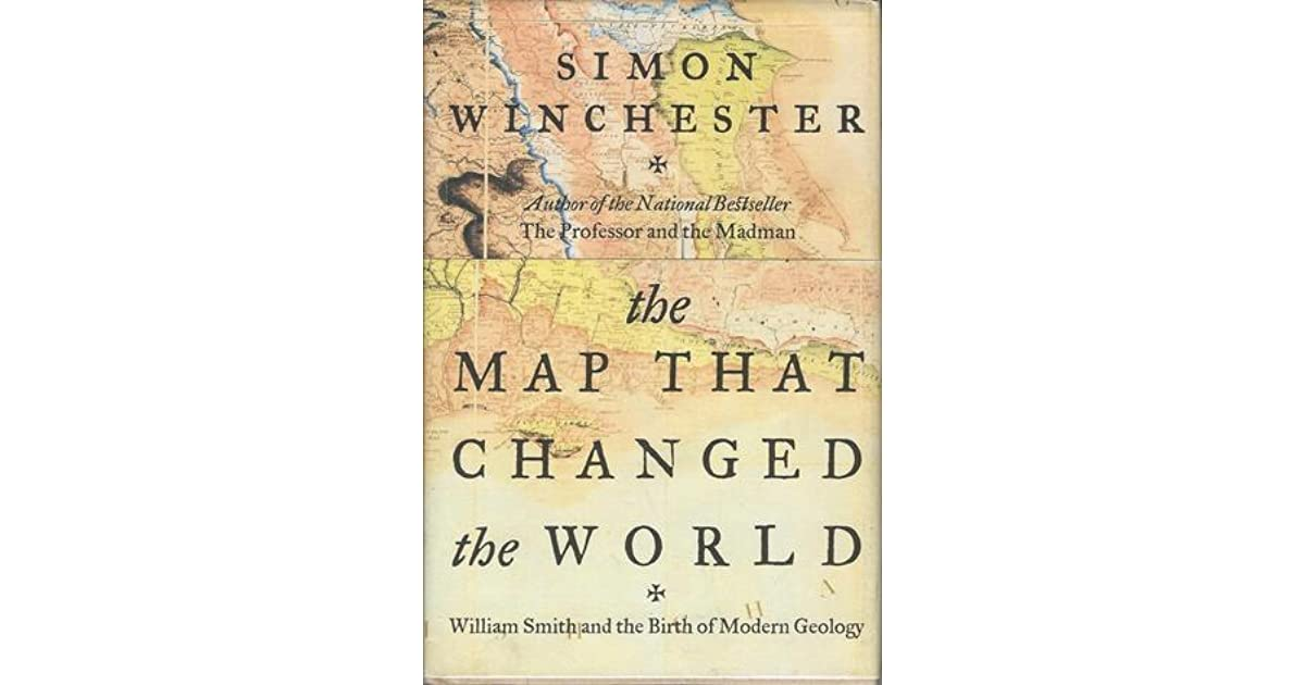 the map that changed the world by simon winchester essay The river at the center of the world, by simon winchester (4) 74)  off the map (only $2 at crimeth  but the world has changed.