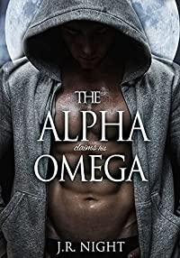 The Alpha Claims His Omega (Gay Werewolf Shifter Mates - An M/M Romance of Fated Love) (Omega Submission Book 1)