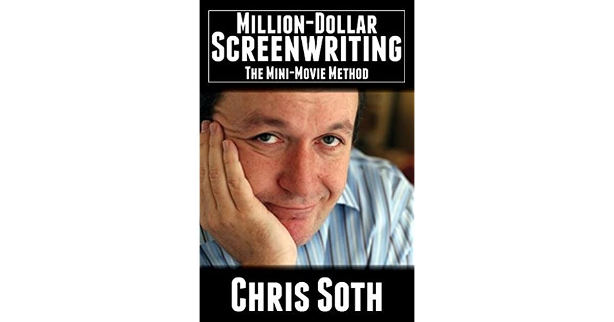 Million Dollar Screenwriting The Mini Movie Method By Chris Soth