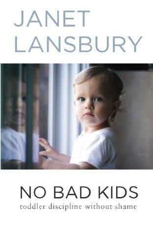 No Bad Kids: Toddler Discipline Without Shame