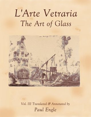 L'Arte Vetraria The Art of Glass by Antonio Neri (Vol. III)