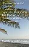 Obeahwomen and Creolized Christianity: Syncretic Religion in The Drifting of Spirits and Wide Sargasso Sea
