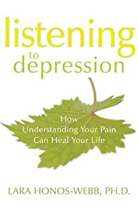 Listening to Depression: How Understanding Your Pain Can Heal Your Life