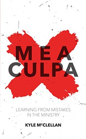 Mea Culpa: Learning from Mistakes in the Ministry (Practical Sheperding)