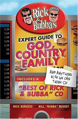 Rick and Bubba's Expert Guide to God, Country, Family, and Anything Else We Can Think Of: Including a