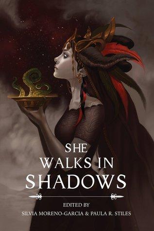 She Walks in Shadows by Silvia Moreno-Garcia
