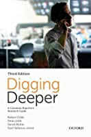 Digging Deeper: A Canadian Reporter's Research Guide