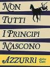 Non tutti i principi nascono azzurri by Andrea Gatti