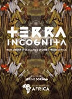 Terra Incognita: New Speculative Fiction from Africa