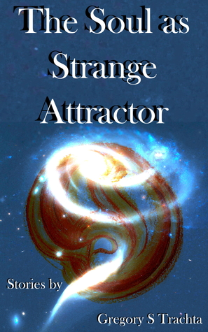 The Soul as Strange Attractor by Gregory S. Trachta