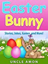 Easter Bunny: Stories, Jokes, Games, and More!