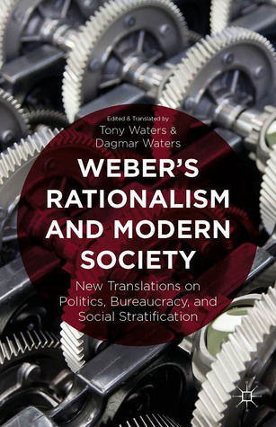 Weber's Rationalism and Modern Society: New Translations on Politics, Bureaucracy, and Social Stratification