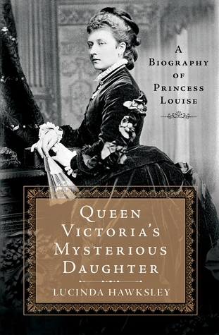 Queen Victoria's Mysterious Daughter A Biography of Princess Louise