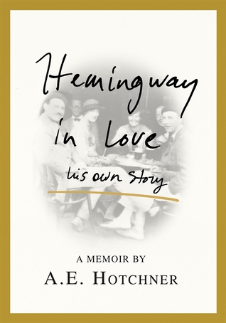 Hemingway in Love by A.E. Hotchner
