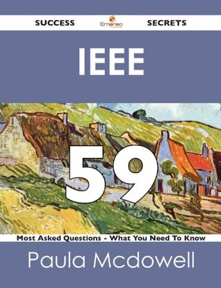 IEEE 59 Success Secrets - 59 Most Asked Questions On IEEE - What You Need To Know Paula McDowell