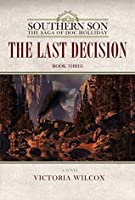 The Last Decision (Southern Son: The Saga of Doc Holliday Book 3)