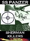 SS Panzer: Sherman Killers (Eyewitness panzer crews) Panther & Jagdtiger against Shermans