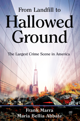 From Landfill to Hallowed Ground The Largest Crime Scene in America