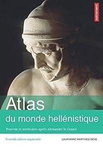 Atlas du monde hellénistique : Pouvoir et territoires après Alexandre le Grand: Atlas Autrement