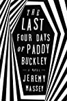 The Last Four Days of Paddy Buckley by Jeremy Massey