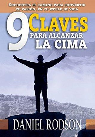 9 Claves para alcanzar la cima: Encuentra el camino para convertir tu pasión en tu estilo de vida (Emprender con Corazón nº 1)