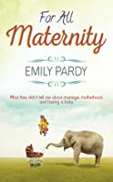 For All Maternity: What They Didn't Tell Me About Marriage, Motherhood, and Having A Baby