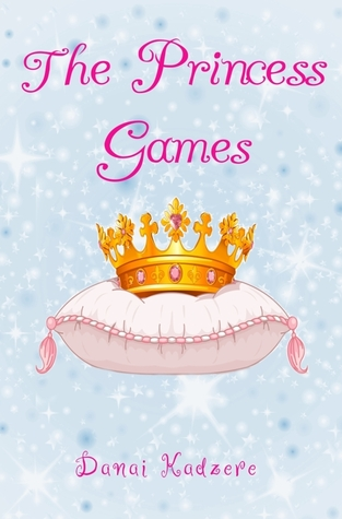 The Princess Games by Danai  Kadzere