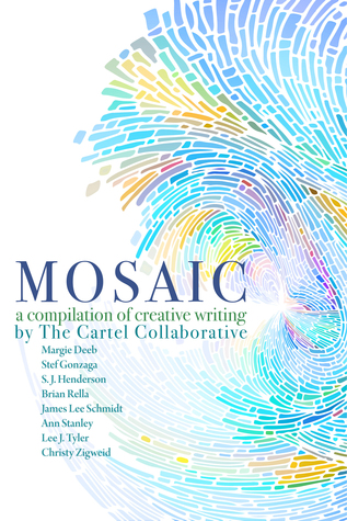 Mosaic, A Compilation Of Creative Writing By The Cartel Collaborative