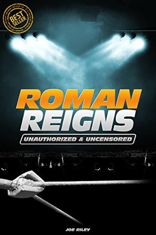 Roman Reigns - Wrestling Unauthorized & Uncensored (All Ages Deluxe Edition with Videos)