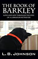 The Book of Barkley: Love and Life Through the Eyes of a Labrador Retriever
