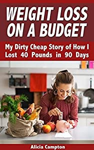Weight Loss on a Budget: My Dirty Cheap Story of How I Lost 40 Pounds in 90 Days