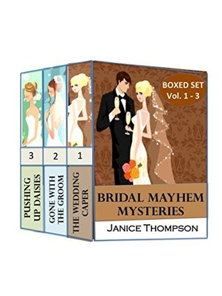 Bridal Mayhem Mysteries Box Set: The Wedding Caper, Gone with the Groom, Pushing up Daisies