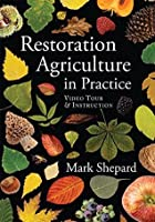 Restoration Agriculture in Practice: Video Tour & Instruction